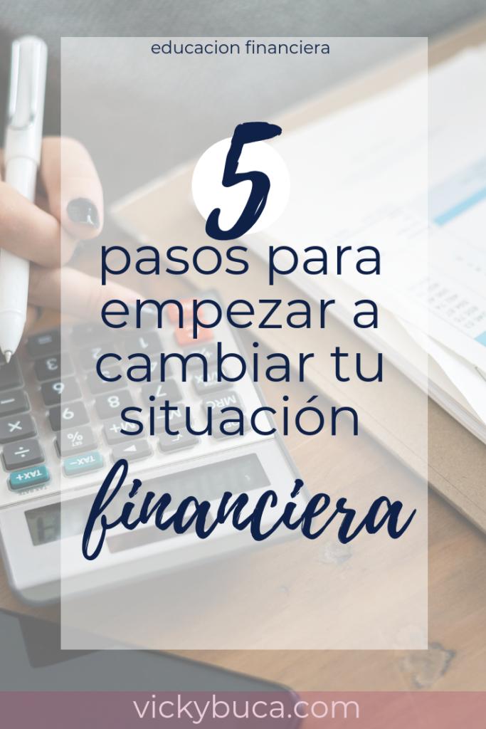 5 pasos para empezar a cambiar tu situación financiera
