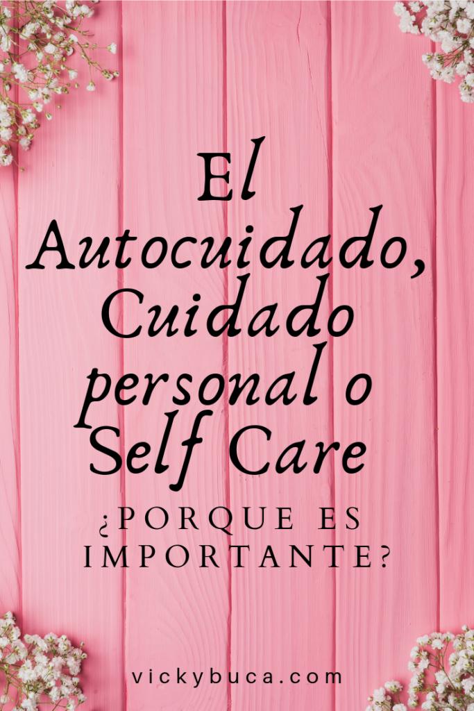 El Autocuidado, Cuidado personal o Self Care ¿Porque es importante?