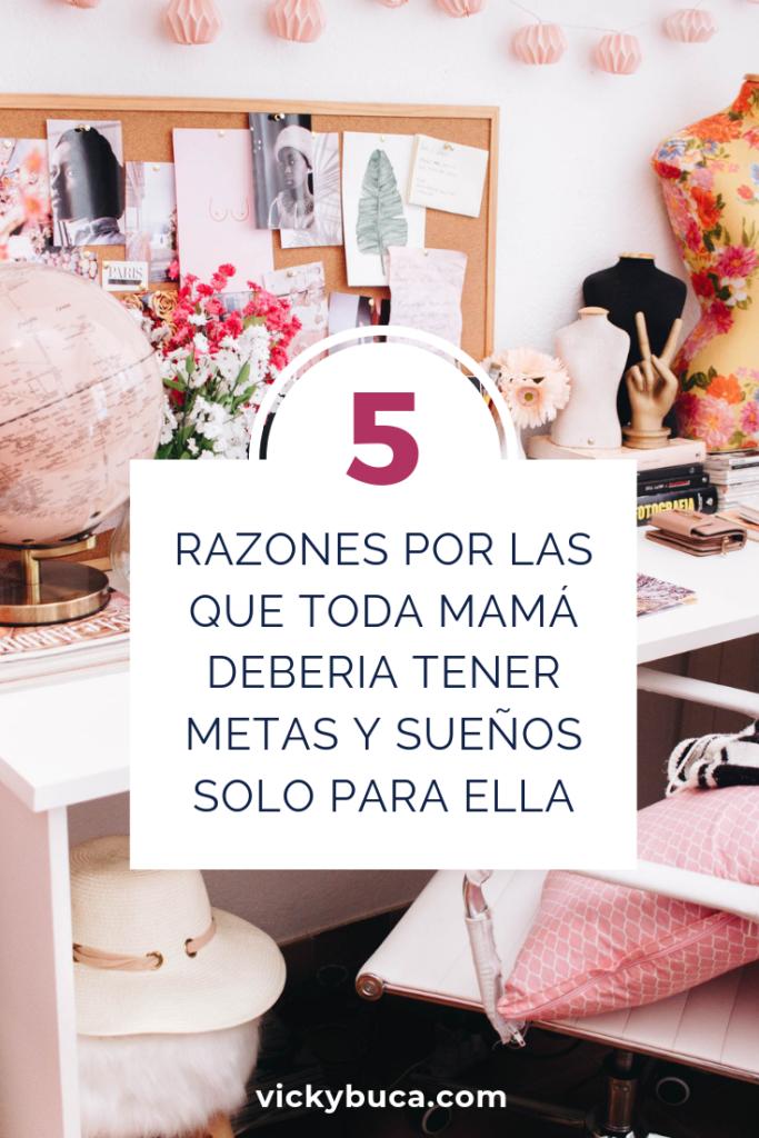 5 razones por las que toda mamá deberia tener metas y sueños solo para ella
