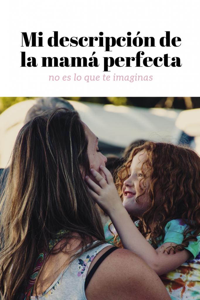 Mi descripción de la mamá perfecta (no es lo que te imaginas)