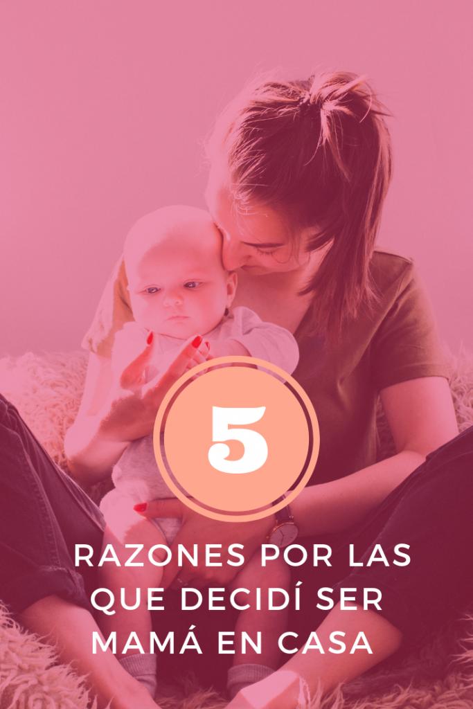 5 razones por las que decidí ser mamá en casa