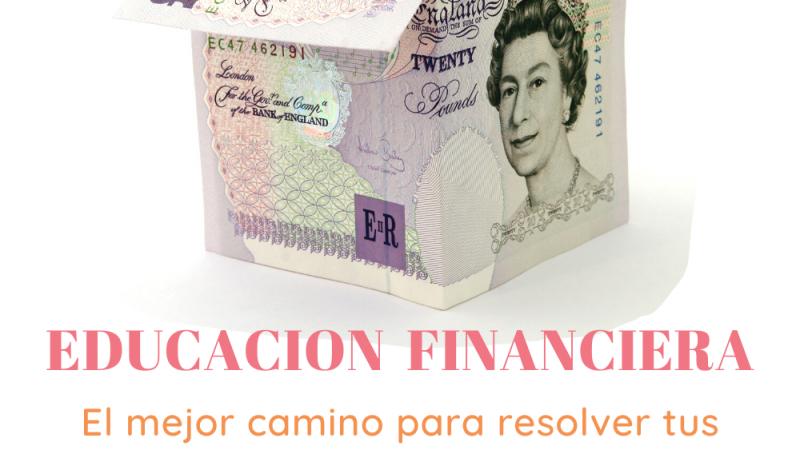 EDUCACION FINANCIERA: el mejor camino para resolver los problemas de dinero