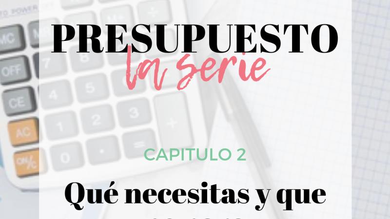 Presupuesto, la serie: Capítulo 2, Qué necesitas y que no para presupuestar